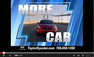 "- Taylor Hyundai ""More Car"" Car Dealer Commercial"